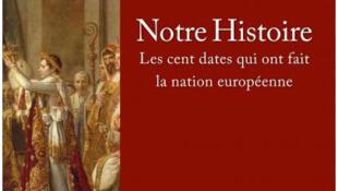 Couverture du livre «Notre histoire, les cent dates qui ont fait la nation européenne» du député maire Philippe Juvin.