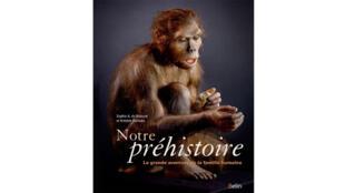 Notre préhistoire de Sophie A.de Beaune et Antoine Balzeau.