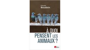 Couverture du livre de Claude Baudoin «À quoi pensent les animaux?»