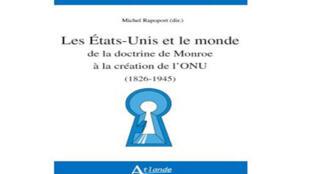 «Les Etats-Unis et le monde, de la doctrine de Monroe à la création de l'ONU», une analyse publiée aux éditions Atlande.