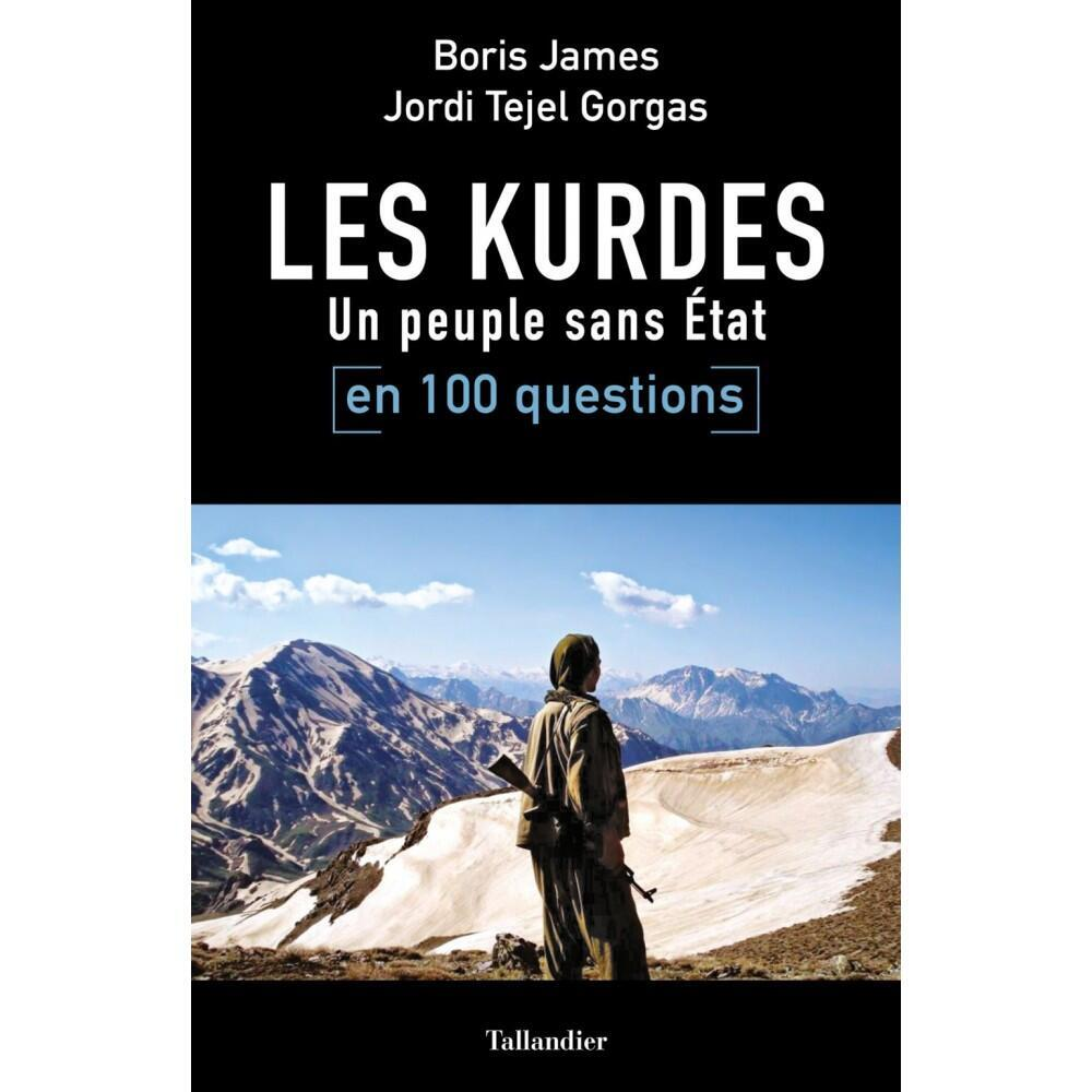 La première de couverture de «Les Kurdes en 100 questions» de Boris James et Jordi Tejel Gorgas aux Editions Tallandier.