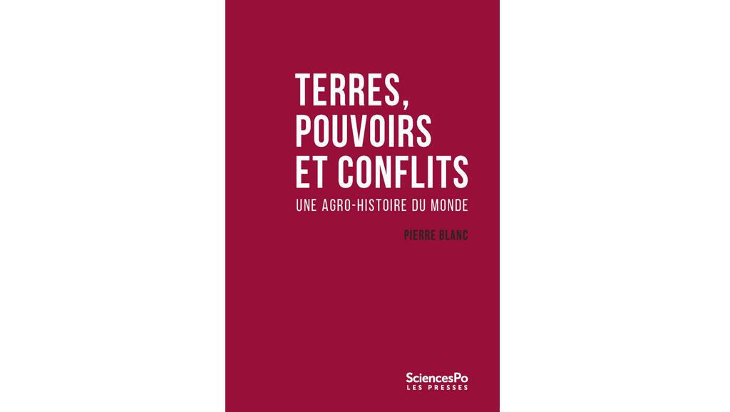 «Terres, pouvoirs et conflits, une agro histoire du monde», de Pierre Blanc.