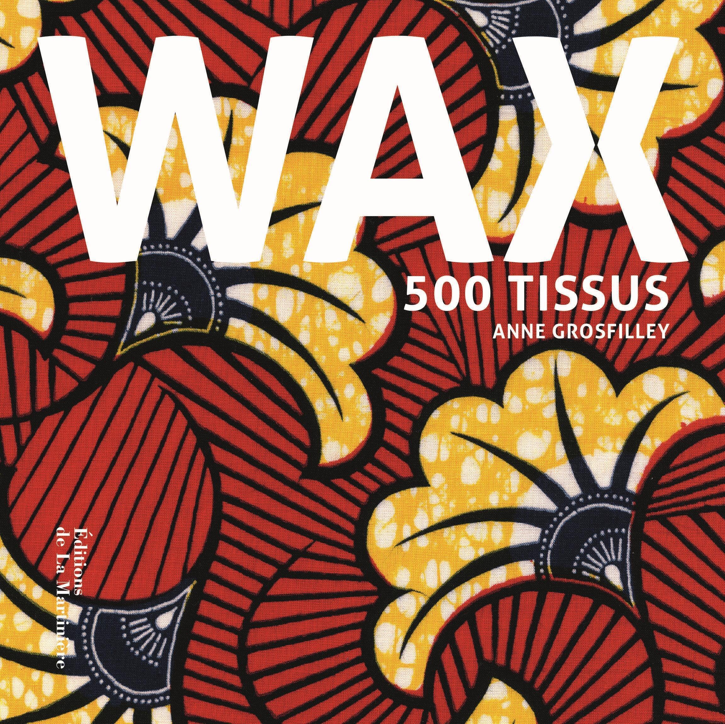 Couverture du livre «Wax», 500 tissus d'Anne Grosfilley.