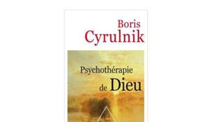 «Psychothérapie de Dieu», de Boris Cyrulnic.