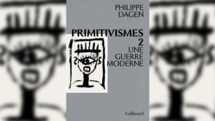 Primitivismes 2_une guerre moderne - Philippe Dagen - Idées