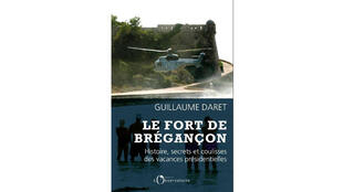 «Le Fort de Brégançon, histoire, secrets et coulisses des vacances présidentielles», de Guillaume Daret.