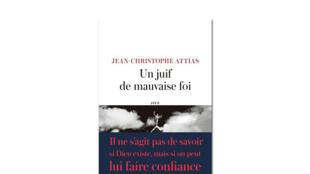 «Un juif de mauvaise foi», de Jean-Christophe Attias.