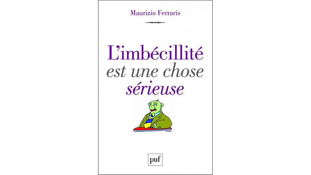 «L'imbécillité est une chose sérieuse», de Maurizio Ferraris.