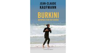 «Burkini, autopsie d'un fait divers», par Jean-Claude Kaufmann.