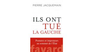 «Ils ont tué la gauche», de Pierre Jacquemain.