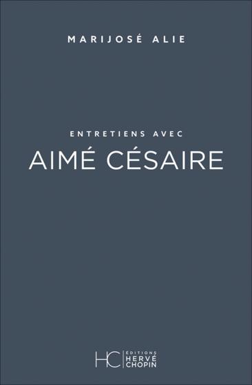 Entretiens avec Aimé Césaire de Marijosé Alie