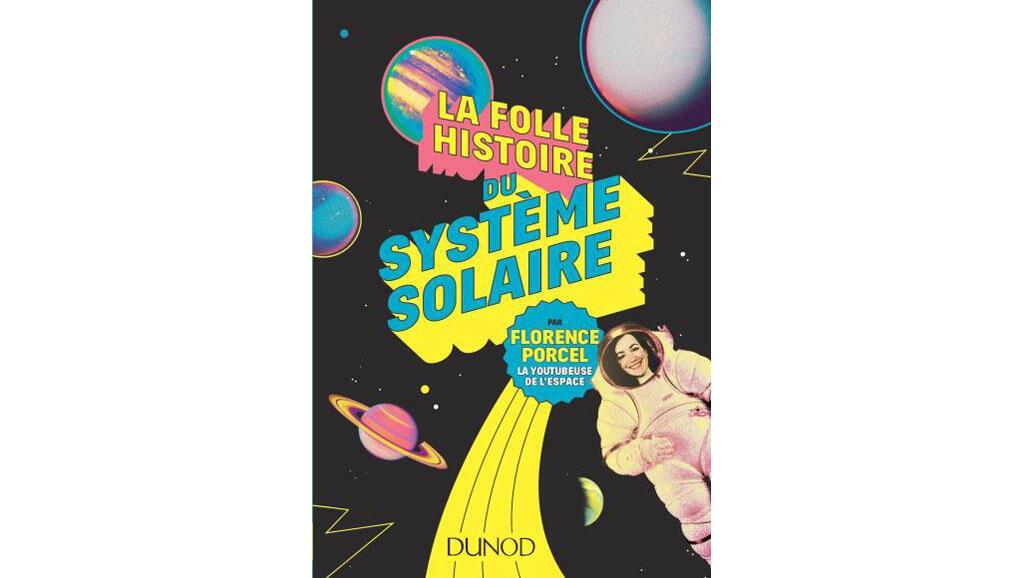 «La folle histoire du système solaire», de Florence Porcel.