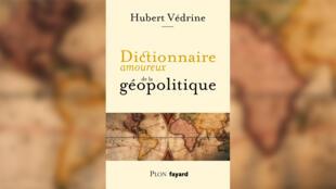 Dictionnaire amoureux géopolitique - Hubert Védrine