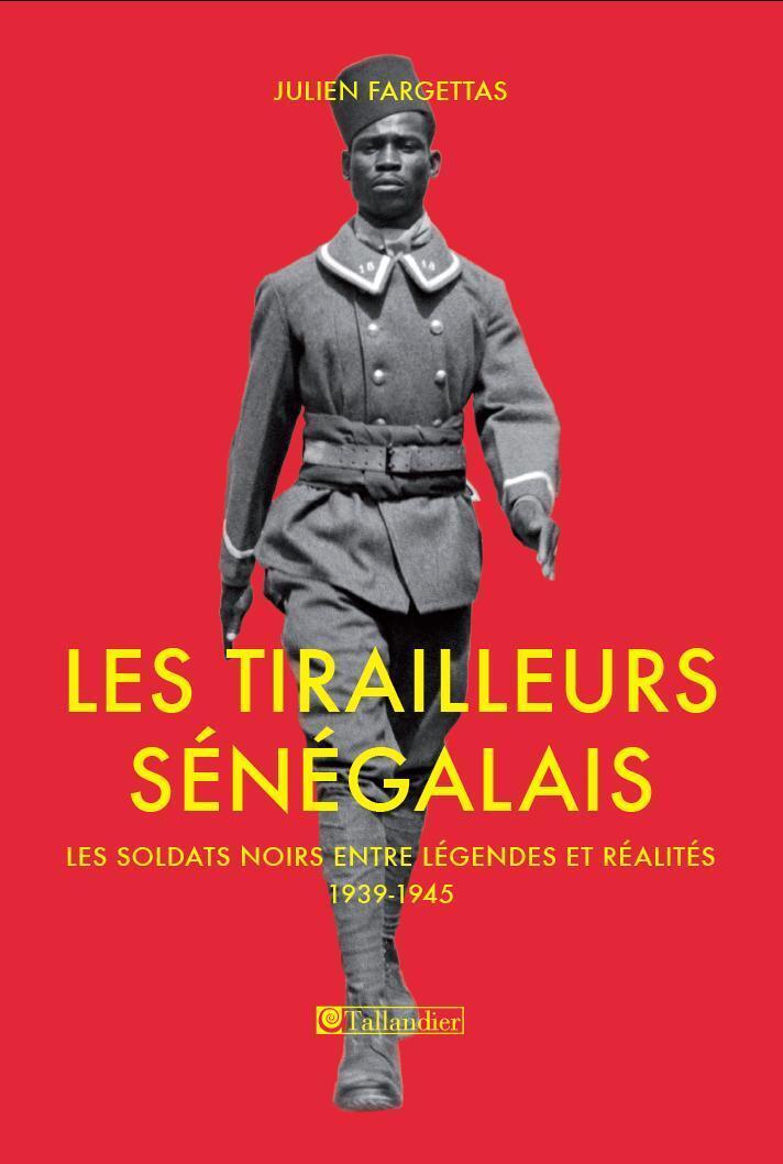 «Les tirailleurs sénégalais» de Julien Fargettas est un essai incontournable sur l'incroyable destin des soldats noirs.