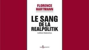 Le livre de Florence Hartmann, <i>Le sang de la realpolitik - L'affaire Srebrenica, </i>paru aux Editions Don Quichotte.