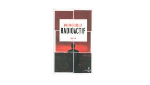 «Radioactif», de Vincent Crouzet, paru aux éditions Belfond.