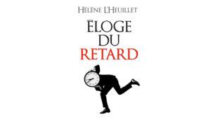 Éloge du retard, d'Hélène L'Heuille, aux éditions Albin Michel.