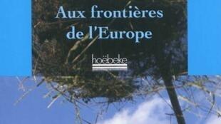 Couverture du livre <i>Aux frontières de l'Europe</i>, de Paolo Rumiz. Editeur : Hoëbeke, Paris. Collection : Etonnants voyageurs.