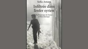 «Infiltrée dans l'enfer syrien: du printemps de Damas à l'Etat islamique», de Sofia Amara, paru aux Editions Stock.