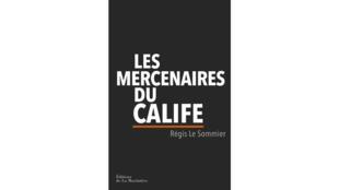 «Les Mercenaires du calife», par Régis Le Sommier.