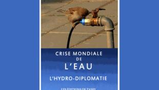 <i>Crise mondiale de l'eau. L'hydro-diplomatie, </i> » paru aux Editions de Passy.