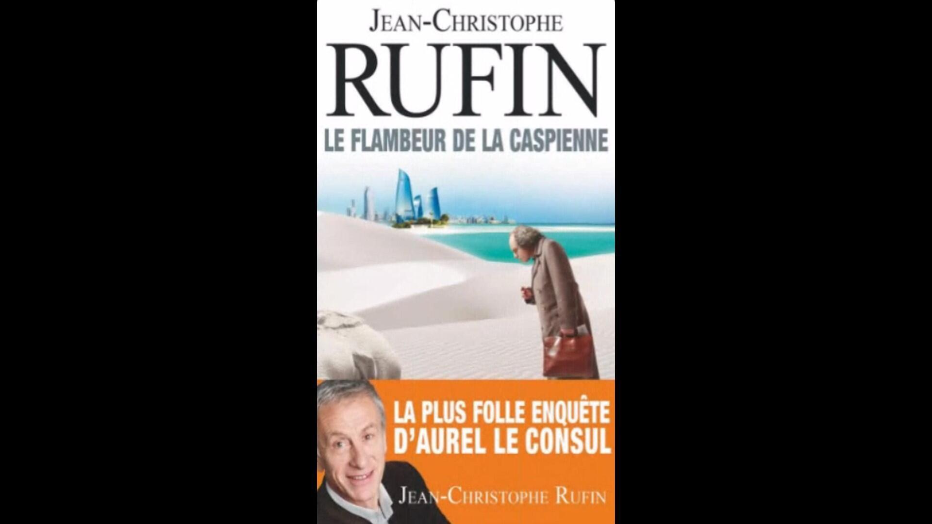«Le flambeur de la Caspienne», de Jean-Christophe Rufin.
