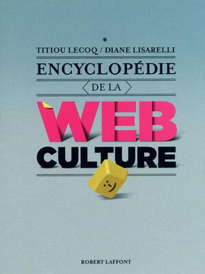 L'encyclopédie de la web culture Titiou Lecoq et Diane Lisarelli.