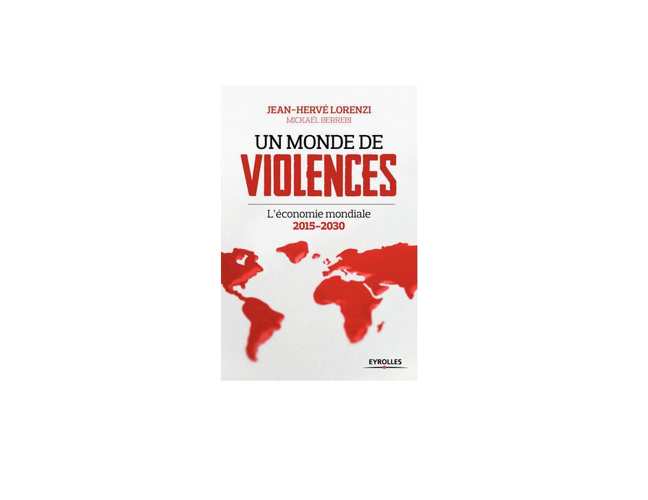 Jean-Hervé Lorenzi signe avec Mickaël Berrebi un essai au titre effrayant: «Un monde de violences, l'économie mondiale 2015-2030».