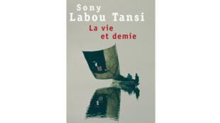 «La Vie et demie» de Sony Labou Tansi.