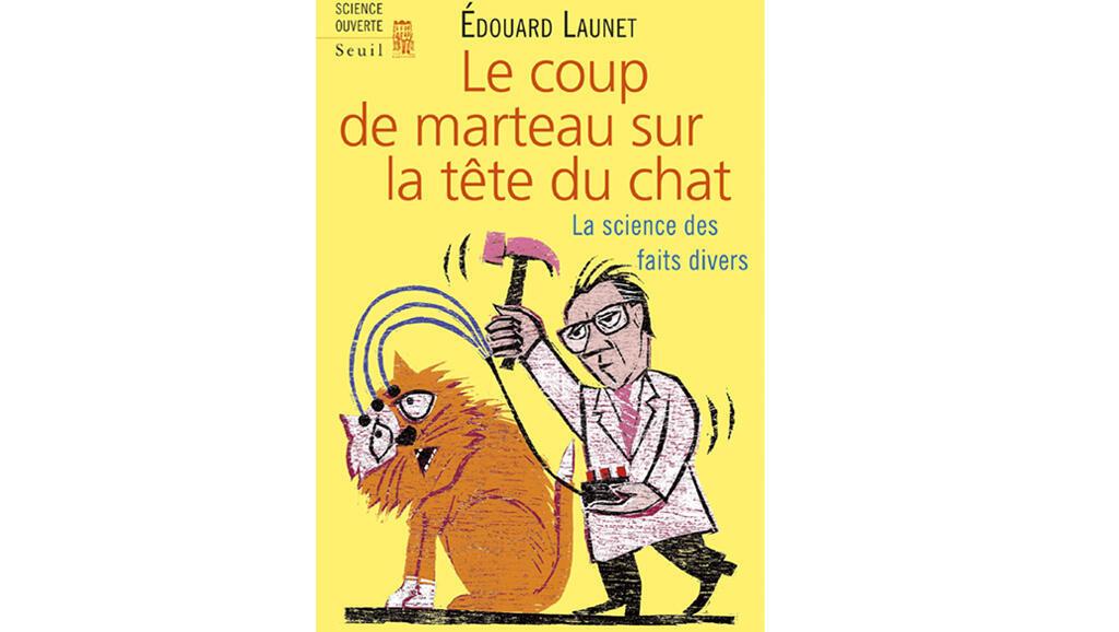 «Le coup de marteau sur la tête du chat», d'Edouard Launet.