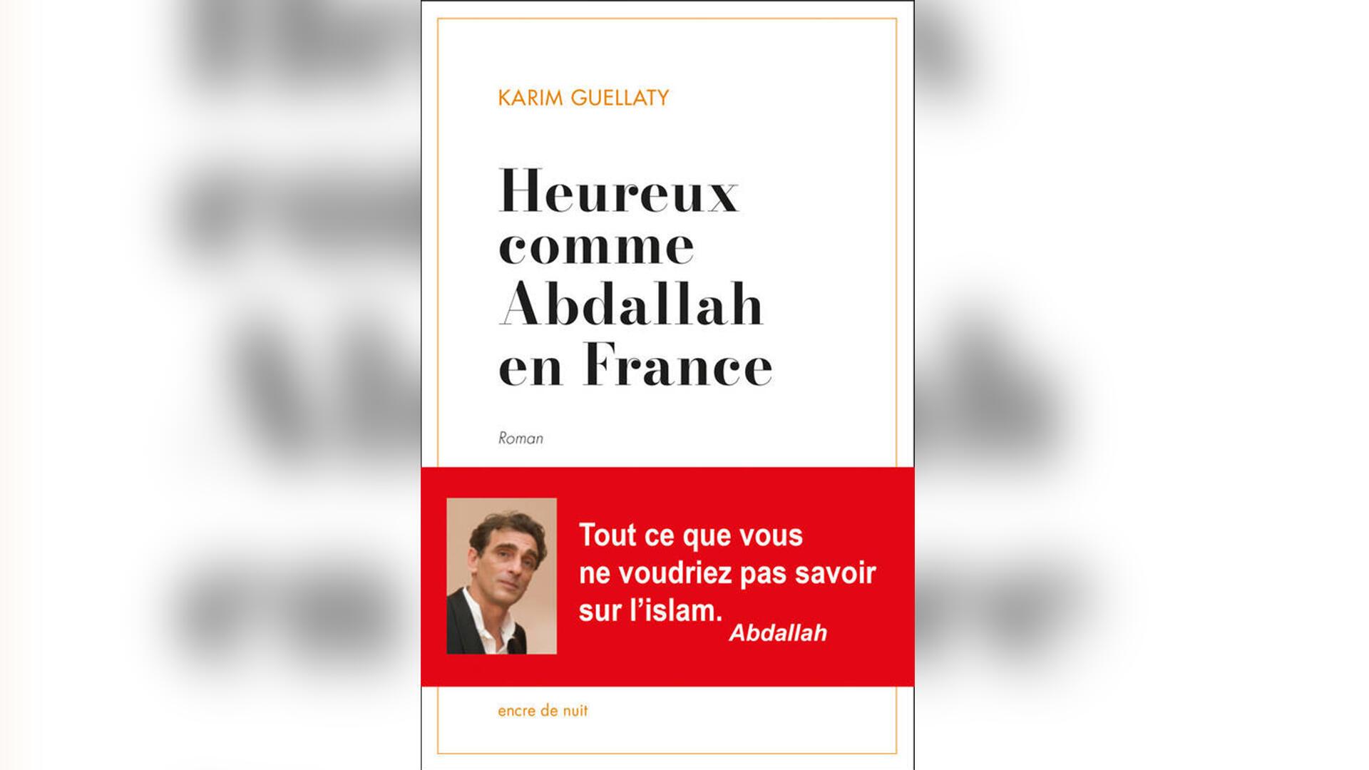 «Heureux comme Abdallah en France», par Karim Guellaty.