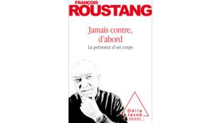 Le livre de François Roustang, «Jamais contre, d'abord».