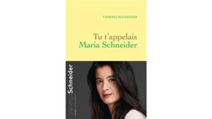 «Tu t'appelais Maria Schneider», par Vanessa Schneider.