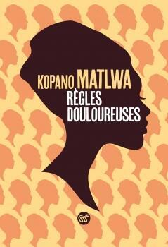Règles douloureuses est le troisième roman sous la plume de Kopano Matlwa, romancière montante dans une Afrique du Sud en pleine reconfiguration.