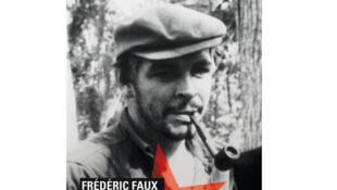 «Les derniers jours de Che Guevara», de Frédéric Faux.