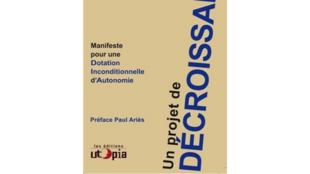 «Un projet de décroissance, manifeste pour une dotation inconditionnelle de l'autonomie». Vincent Liegey fait parti des auteurs de cet ouvrage.