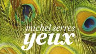 «Yeux» de Michel Serres.
