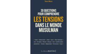 « 30 questions pour comprendre les tensions dans le monde musulman », de Yann Mens.