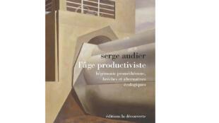«L'âge productiviste, hégémonie prométhéenne, brèche et alternatives écologiques», de Serge Audier.