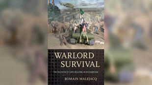 «Warlord Survival, The delusion of State Building in Afghanistan», par Romain Malejacq.