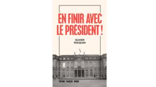 «En finir avec le président !», par Olivier Rouquan.