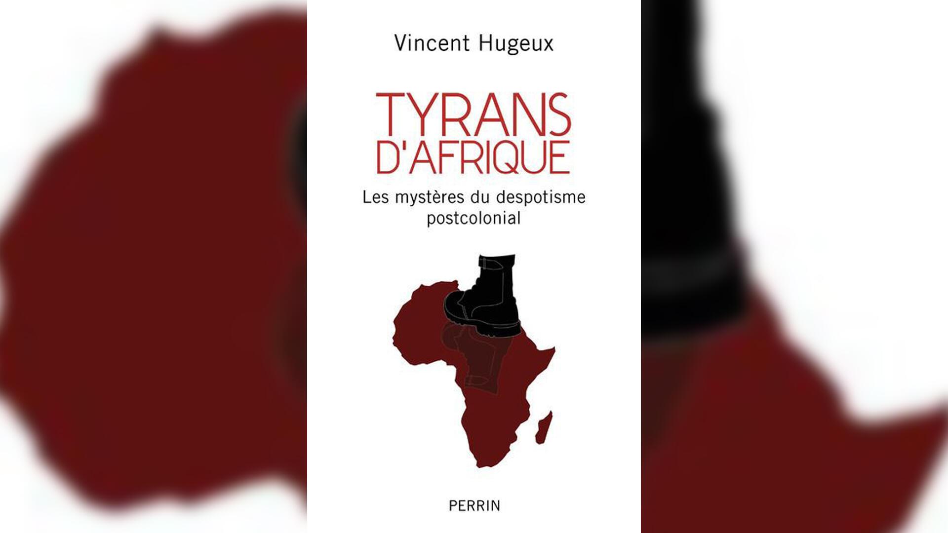 Couverture - Tyrans d'Afrique - Vincent Hugeux - Perrin - Une semaine d'actualité