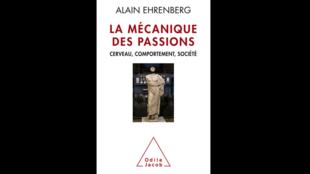 «La mécanique des passions - cerveau, comportement, société» d'Alain Ehrenberg édité chez Odile Jacob.
