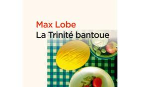 « La Trinité bantoue » de Max Lobe aux éditons Zoé.