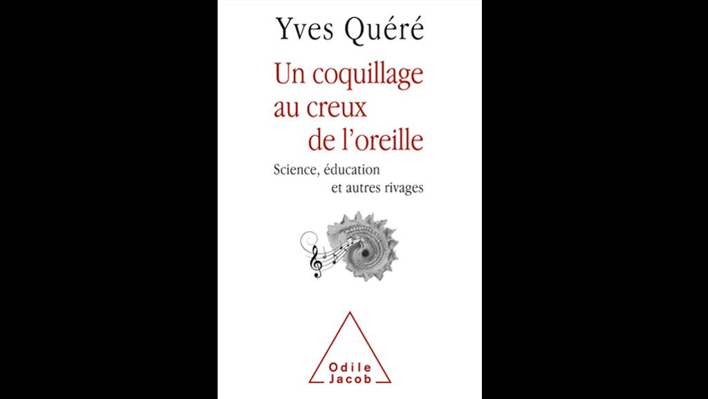 «Un coquillage au creux de l'oreille» d'Yves Quéré chez Odile Jacob.