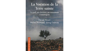 « La vocation de la Terre Sainte» de David Meyer, Tarek Oubrou et Michel Remaud (Lessius).