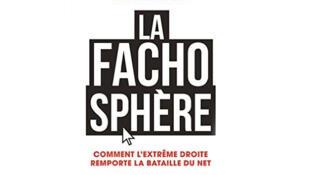 «La fachosphère, Comment l'extrême droite remporte la bataille du net»