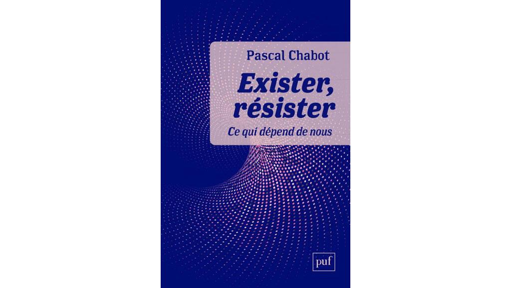 «Exister, résister, ce qui dépend de nous», de Pascal Chabot.