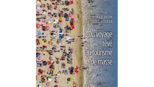 «Du voyage rêvé au tourisme de masse», de Thomas Daum et Eudes Girard.