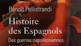 Couverture «Histoire des Espagnols, des guerres napoléoniennes à nos jours», de Benoît Pellistrandi.